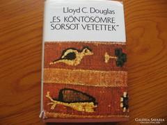 """""""És köntösömre sorsot vetettek""""-Lloyd C.Douglas"""