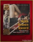 With Drawn Sword Osztrák kardok 1848-1918-ig